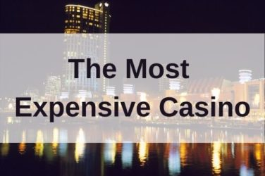 The most Expensive Casino